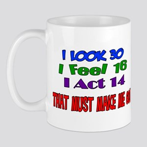 I Look 30, That Must Make Me 60! Mug
